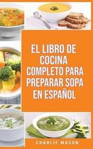 El Libro de Cocina Completo Para Preparar Sopa En Espanol/ The Full Kitchen Book to Prepare Soup in Spanish