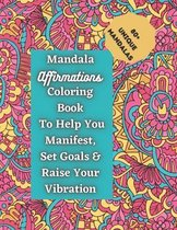 Mandala Affirmations Coloring Book To Help You Manifest, Set Goals & Raise Your Vibration