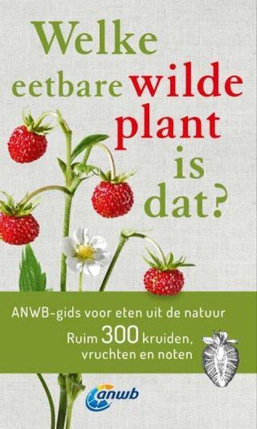 Welke is dat? Natuurgidsen - Welke eetbare wilde plant is dat? ANWB gids voor eten uit de natuur