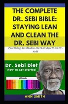 The Complete Dr. Sebi Bible: Staying Lean And Clean The Dr. Sebi Way