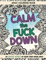 Calm The Fuck Down: Adult Coloring Book