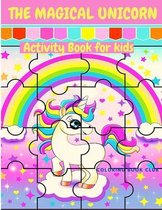 The Magical Unicorn Activity Book for Kids - A Fun and Educational Children's Workbook with Unicorn Cloring Pages, Mazes and Dot to Dot.