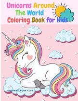 Unicorns Around the World Coloring Book for Kids - An Amazing Children's Coloring Book With Unicorns Being in Different Countries of the World