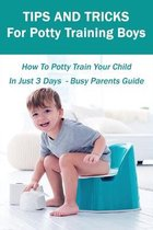 Tips And Tricks For Potty Training Boys: How To Potty Train Your Child In Just 3 Days - Busy Parents Guide