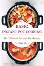 Basic Instant Pot Cooking: The Ultimate Instant Pot Recipes In 1001 Days