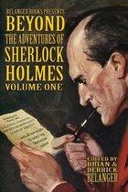 Beyond the Adventures of Sherlock Holmes Volume I