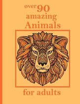 over 90 amazing Animals for adults: Stress Relieving Designs Animals, Mandalas, Flowers, Paisley Patterns And So Much More