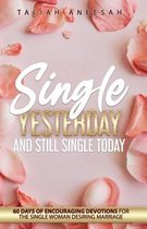 Single Yesterday and Still Single Today