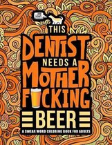 This Dentist Needs a Mother F*cking Beer: A Swear Word Coloring Book for Adults