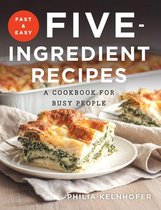 Boek cover Fast and Easy Five-Ingredient Recipes: A Cookbook for Busy People van Philia Kelnhofer