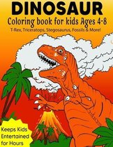 Dinosaur Coloring Book For Kids ages 4-8 (T-Rex, Triceratops, Stegosaurus, Fossils & More!)