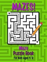 Mazes! Maze Puzzle Book for Kids Ages 4-8
