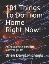 101 Things To Do From Home Right Now!