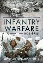 A Photographic History of Infantry Warfare, 1939-1945