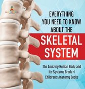 Everything You Need to Know About the Skeletal System - The Amazing Human Body and Its Systems Grade 4 - Children's Anatomy Books
