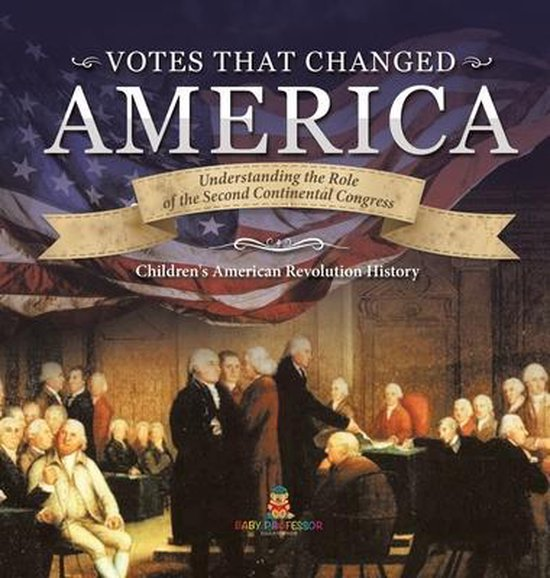 Votes that Changed America - Understanding the Role of the Second Continental Congress - History Grade 4 - Children's American Revolution History