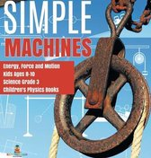 Simple Machines Energy, Force and Motion Kids Ages 8-10 Science Grade 3 Children's Physics Books