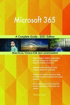 Microsoft 365 A Complete Guide - 2021 Edition