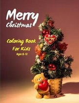 Merry Christmas Coloring Book For Kids Ages 8-12: 50 Christmas Coloring Pages for Kids - The Big Christmas Coloring Book for Toddlers