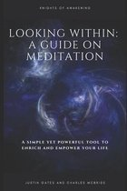Looking Within: A Guide on Meditation