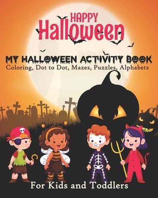 Happy Halloween My Halloween Activity Book Coloring, Dot to Dot, Mazes, Puzzles, Alphabets For Kids and Toddlers