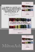 La Biblia ante la Biblia, la Historia, la ciencia y la mitologia. V: Estudio critico completo de toda la Biblia. 3a Edicion NT