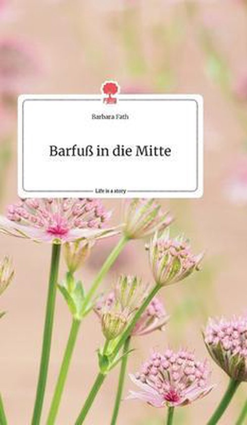 Barfuss in die Mitte. Life is a Story - story.one
