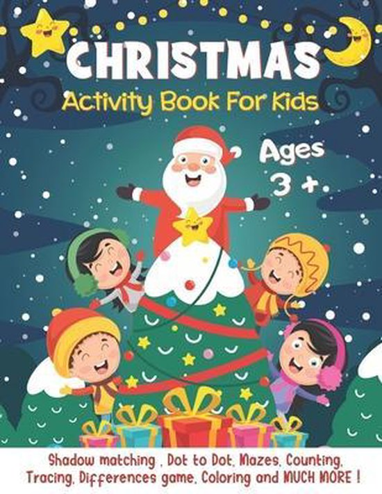 Christmas Activity Book For Kids Ages 3+: A Fun Activities & Coloring Pages - Dot to Dot, Shadow matching, Mazes, Counting, Tracing, Differences game and MORE ! Ultimate Christmas Gift for Children