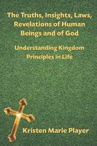The Truths, Insights, Laws, Revelations of Human Beings and of God - Understanding Kingdom Principles in Life