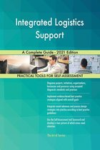 Integrated Logistics Support A Complete Guide - 2021 Edition