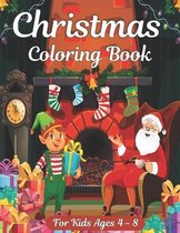 Christmas Coloring Book for Kids Ages 4 - 8: 50 Coloring Pages To color with Cute Christmas Things Such as Santa, Tree, Candle, Snowman and more! - Ultimate Christmas Gift for Children
