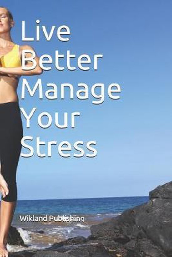 Live Better Manage Your Stress