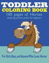 Toddler Coloring Book: 100 Pages of Horses: Perfect for Beginners