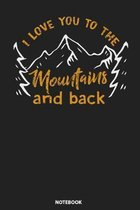 Notebook: Mountain I Love You To The Mountain And Back