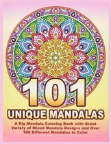 101 UNIQUE MANDALAS A Big Mandala Coloring Book with Great Variety of Mixed Mandala Designs and Over 100 Different Mandalas to Color: Adult Coloring B