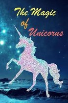 The Magic Of Unicorns: Cute Colorful and Magical Unicorn Notebook Journal Diary to write in