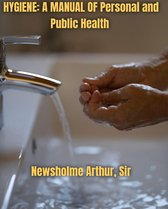 HYGIENE:A MANUAL OF Personal And Public Health