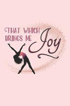 That Which Brings Me Joy: Practice Log Book For Young Dancers