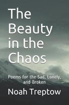 The Beauty in the Chaos: Poems for the Sad, Lonely, and Broken