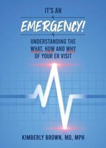 It's an Emergency: Understanding the What, How and Why of Your ER Visit