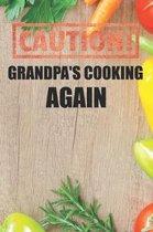 Caution Grandpa's Cooking Again