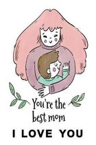 You're the best mom i lov you: Notebook for the best mom