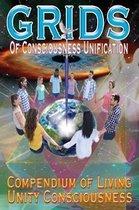 GRIDS of Consciousness Unification - Compendium of Living Unity Consciousness