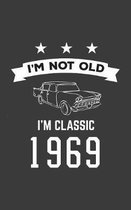 I'm Not Old I'm Classic 1969: I'm Not Old I'm Classic 1969 Bday Notebook - Funny 51st Birthday Doodle Diary Book Gift For Fifty One Year Old Person