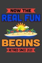 Now The Real Fun Begins Retired Since 2020: A Tropical Retirement Notebook Gift