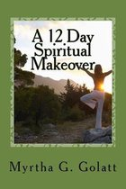 A 12 Day Spiritual Makeover: A scripture a day to brighten your way