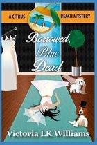 Borrowed, Blue, Dead: A Citrus Beach Mystery