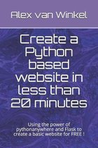 Create a Python based website in less than 20 minutes: Using the power of pythonanywhere and Flask to create a basic website for FREE !