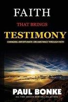 Faith That Brings Testimony: Changing unfortunate circumstance through faith