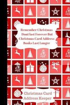 Remember Christmas Dont last Forever Christmas Card Address Keeper: High Quality Christmas Card Record Address List log Book Organiser To Track Cards